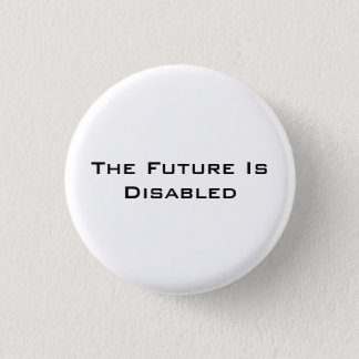 """The Future Is Disabled, Button, 1 1/4"""" white 3 Cm Round Badge"""