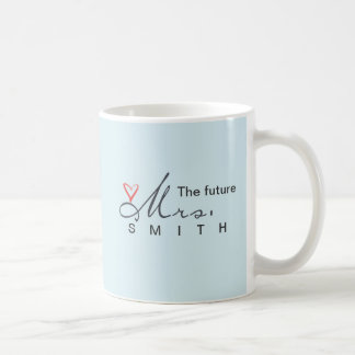 The future Mrs.  - customize your own! Coffee Mug