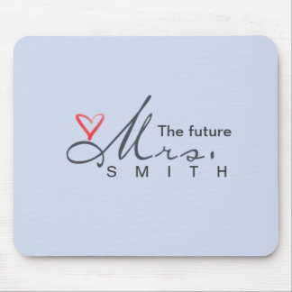 The future Mrs.  - customize your own! Mousepads