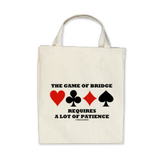 The Game Of Bridge Requires A Lot Of Patience Bags