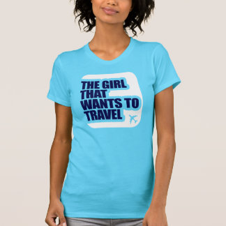 The Girl that wants to Travel T-Shirt