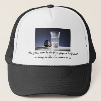the glass can be half empty or half full trucker hat