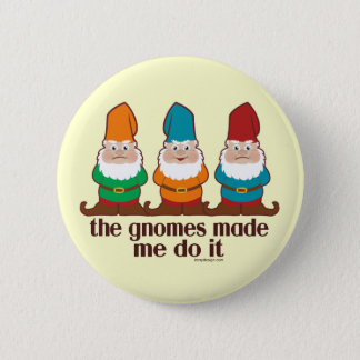 The Gnomes Made Me Do It 6 Cm Round Badge