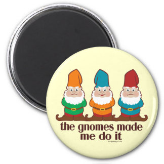 The Gnomes Made Me Do It 6 Cm Round Magnet