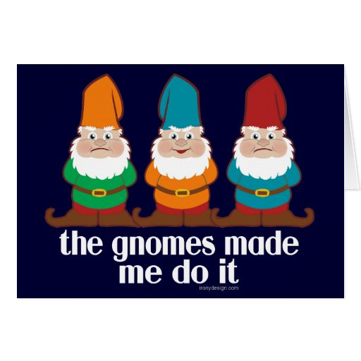 The Gnomes Made Me Do It Card