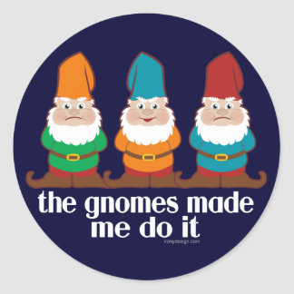 The Gnomes Made Me Do It Classic Round Sticker