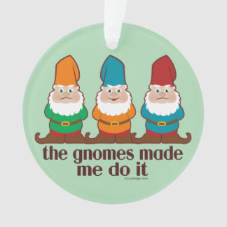 The Gnomes Made Me Do It Humor Ornament