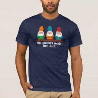 The Gnomes Made Me Do It Humor T-Shirt