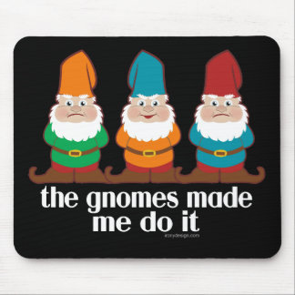 The Gnomes Made Me Do It Mouse Mat