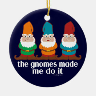 The Gnomes Made Me Do It Round Ceramic Decoration