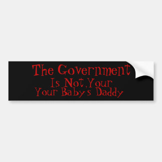The Government Is Not Your Baby Daddy Bumper Sticker