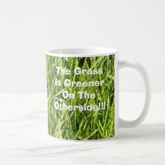 The Grass Is Greener On The Otherside!!! Coffee Mug