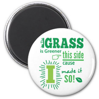 The Grass is Greener this side cause I made it so! Refrigerator Magnet