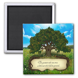 The greatest oak was once a little nut who held... square magnet