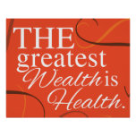 The greatest WEALTH is HEALTH Poster