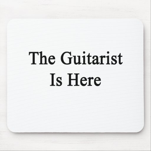 The Guitarist Is Here Mouse Pad