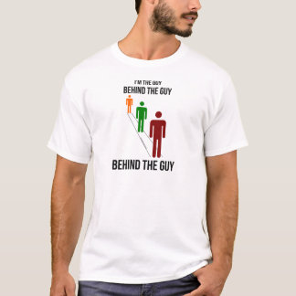The Guy Behind The Guy T-Shirt