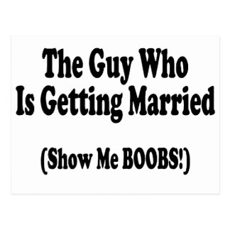 The Guy Getting Married Show Me The Boobs Postcard