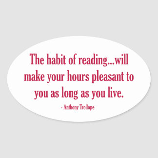 The Habit of Reading Will Make Your Hours Pleasant Oval Sticker