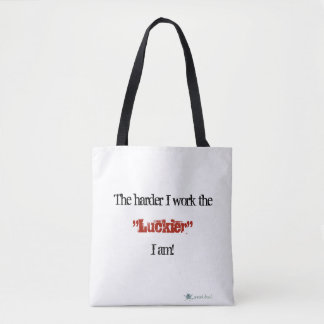 The harder I work the Luckier I am! Tote Bag