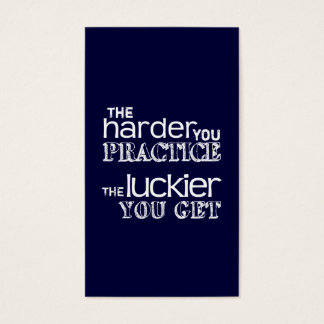 The Harder You Practice, The Luckier You Get