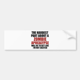 The Hardest Part About A Zombie Apocalypse Bumper Sticker