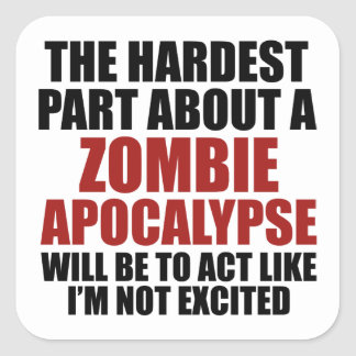 The Hardest Part About A Zombie Apocalypse Square Sticker