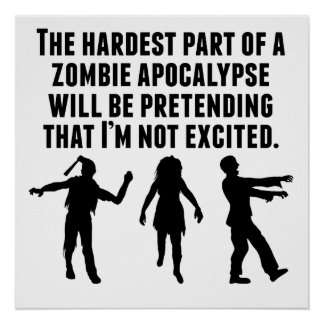 The Hardest Part Of A Zombie Apocalypse Poster