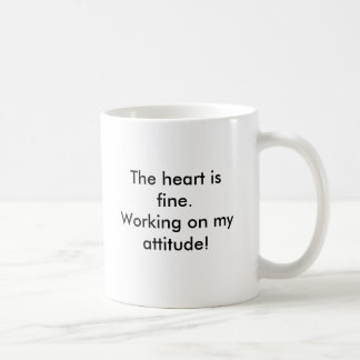 The heart is fine.Working on my attitude!, The ... Basic White Mug