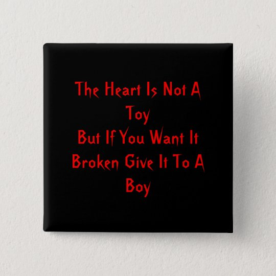 The Heart Is Not A ToyBut If You Want It Broken... 15 Cm Square Badge