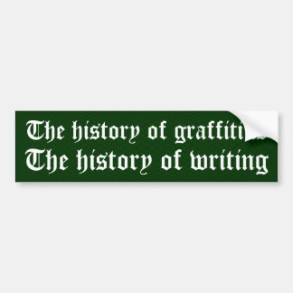 The history of graffiti is the history of writing bumper sticker