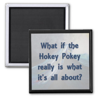 The Hokey Pokey...What If? Square Magnet