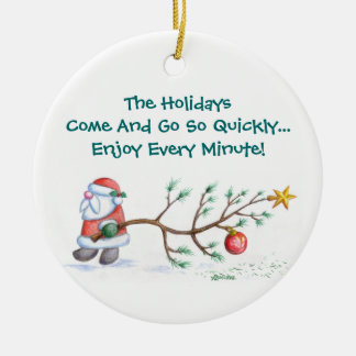 The Holidays Come And Go So Quickly Round Ceramic Decoration