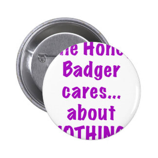 The Honey Badger Cares About Nothing Pinback Button
