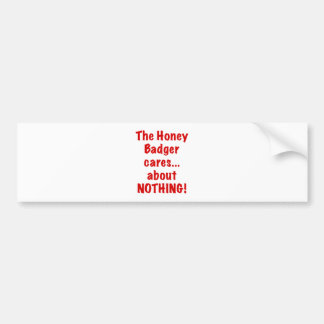 The Honey Badger Cares About Nothing Bumper Stickers