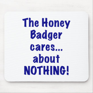 The Honey Badger Cares About Nothing Mouse Pad