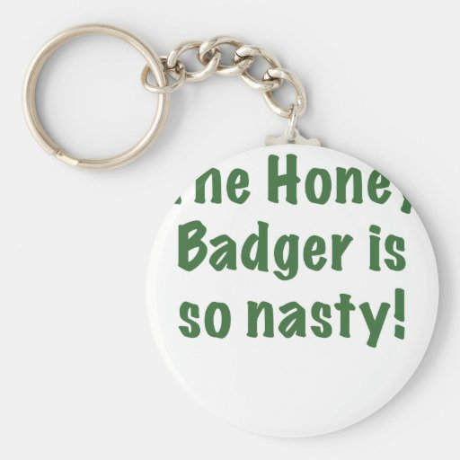 The Honey Badger is So Nasty Key Chain