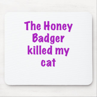 The Honey Badger Killed My Cat Mouse Pad
