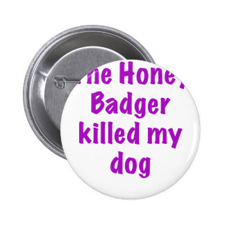 The Honey Badger Killed My Dog Button