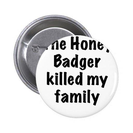 The Honey Badger Killed My Family Pins