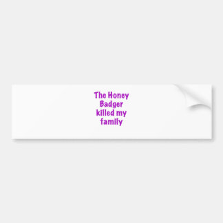 The Honey Badger Killed My Family Bumper Stickers