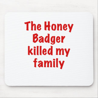 The Honey Badger Killed My Family Mouse Pad