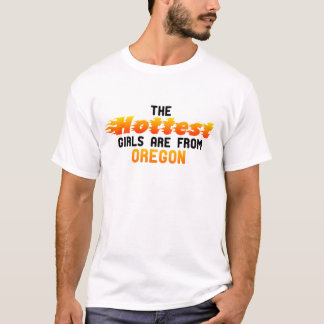The hottest girls are from Oregon T-Shirt