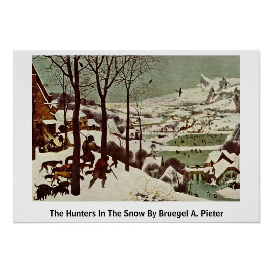 The Hunters In The Snow By Bruegel A. Pieter Poster