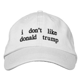 "the ""i don't like donald trump"" hat embroidered cap"