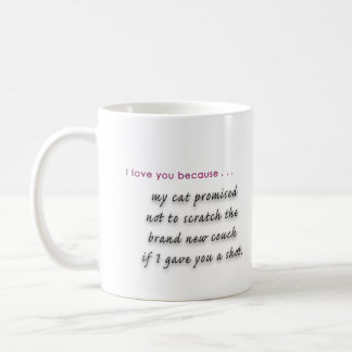 "The ""I love you because...my cat told me to""  Mug"