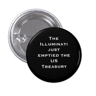 The Illuminati just emptied theUS Treasury 3 Cm Round Badge