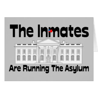 The Inmates Are Running The Asylum Greeting Card