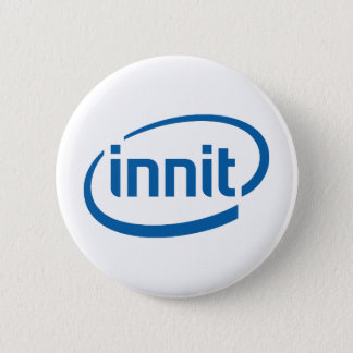 The innit range 6 cm round badge