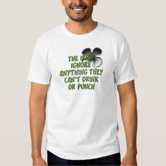 THE IRISH IGNORE ANYTHING THEY CAN'T DRINK / PUNCH TSHIRT